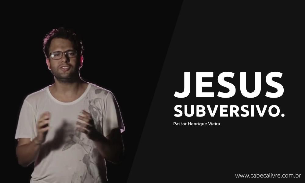 Pastor Henrique Vieira - Jesus subversivo